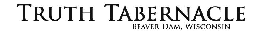 Truth Tabernacle - Beaver Dam, Wisconsin